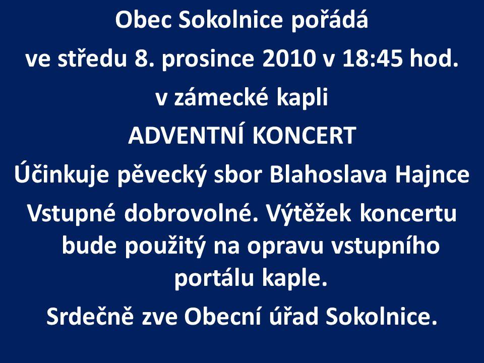 Obec Sokolnice pořádá ve středu 8. prosince 2010 v 18:45 hod. v zámecké kapli ADVENTNÍ KONCERT Účinkuje pěvecký sbor Blahoslava Hajnce Vstupné dobrovo