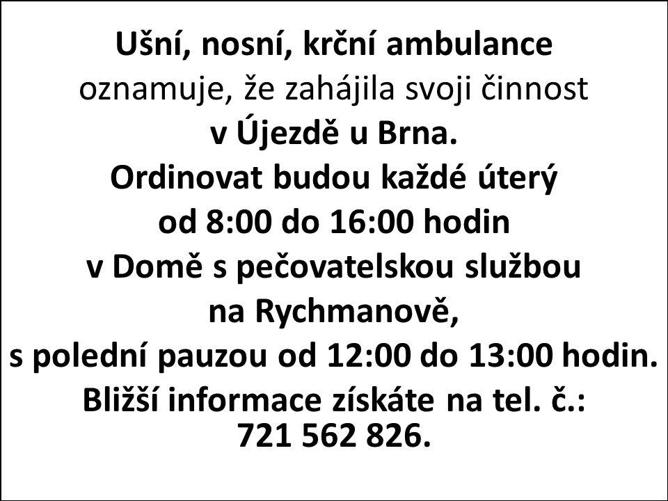 Ušní, nosní, krční ambulance oznamuje, že zahájila svoji činnost v Újezdě u Brna. Ordinovat budou každé úterý od 8:00 do 16:00 hodin v Domě s pečovate