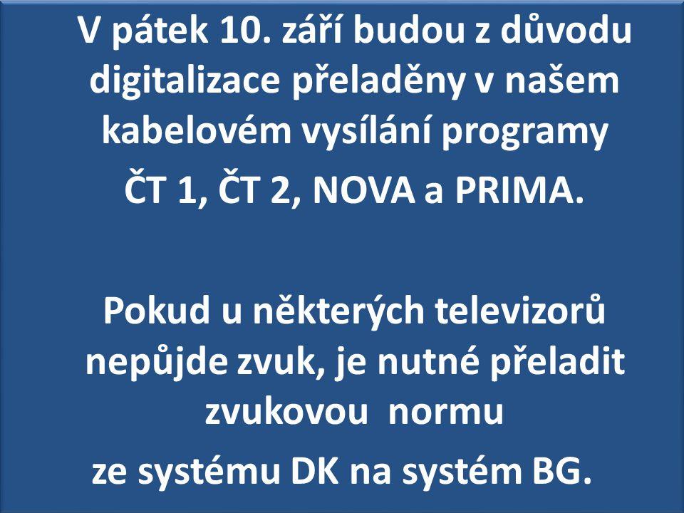 V pátek 10. září budou z důvodu digitalizace přeladěny v našem kabelovém vysílání programy ČT 1, ČT 2, NOVA a PRIMA. Pokud u některých televizorů nepů