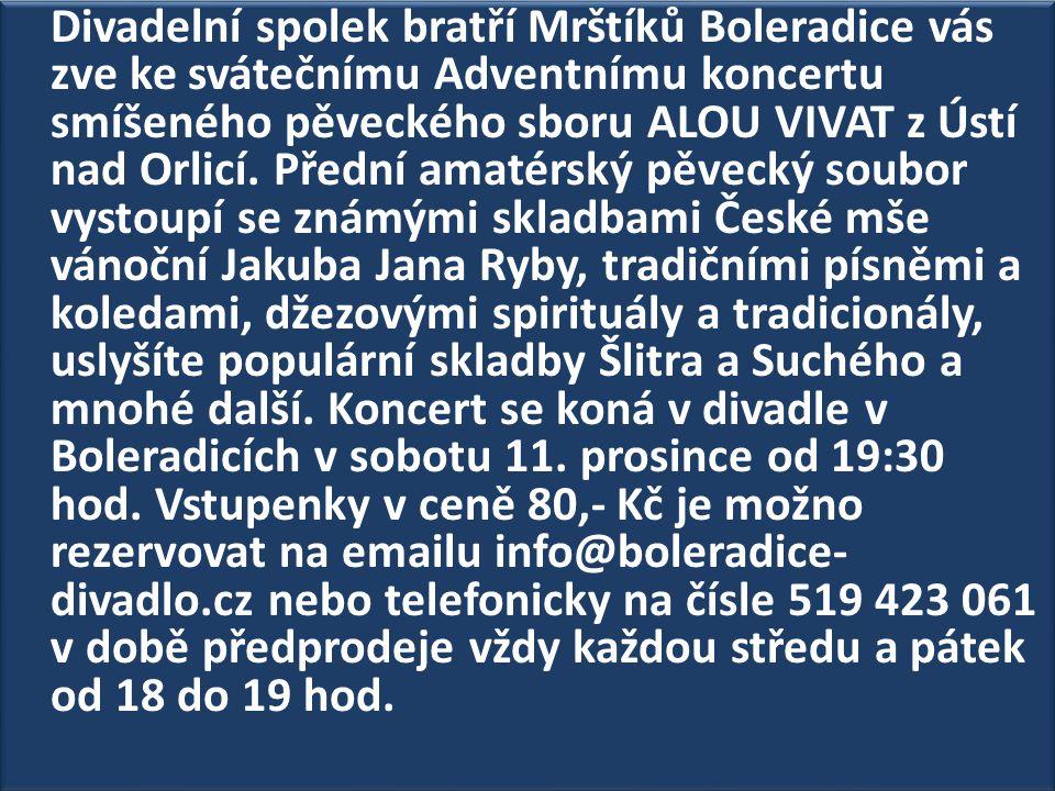 Divadelní spolek bratří Mrštíků Boleradice vás zve ke svátečnímu Adventnímu koncertu smíšeného pěveckého sboru ALOU VIVAT z Ústí nad Orlicí. Přední am