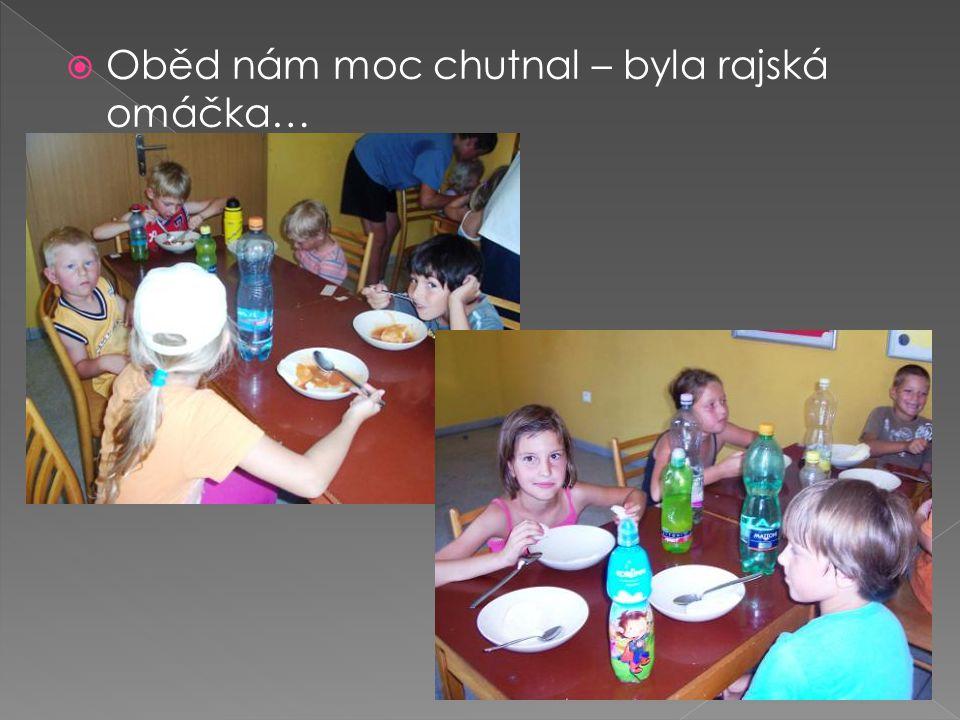  Oběd nám moc chutnal – byla rajská omáčka…