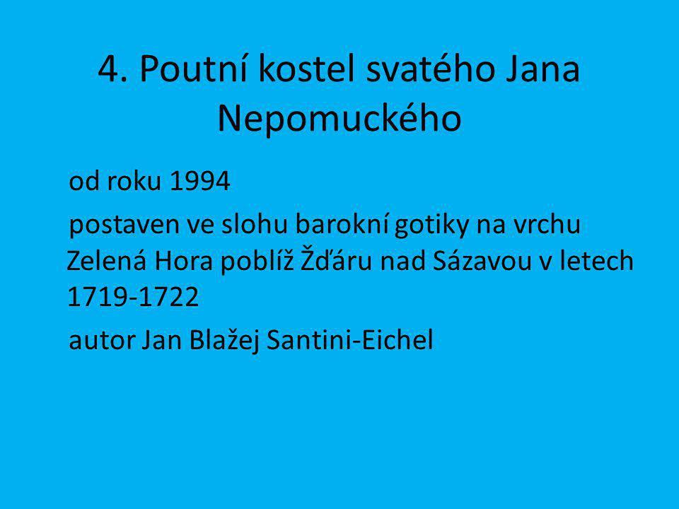 4. Poutní kostel svatého Jana Nepomuckého od roku 1994 postaven ve slohu barokní gotiky na vrchu Zelená Hora poblíž Žďáru nad Sázavou v letech 1719-17