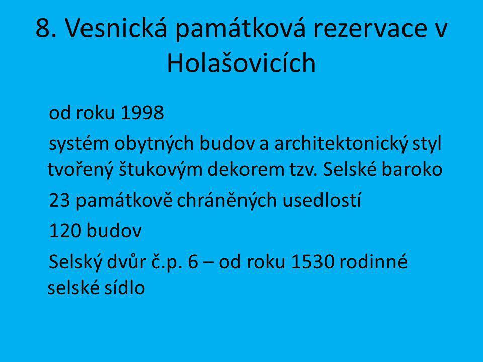 8. Vesnická památková rezervace v Holašovicích od roku 1998 systém obytných budov a architektonický styl tvořený štukovým dekorem tzv. Selské baroko 2