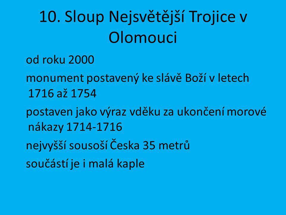 10. Sloup Nejsvětější Trojice v Olomouci od roku 2000 monument postavený ke slávě Boží v letech 1716 až 1754 postaven jako výraz vděku za ukončení mor