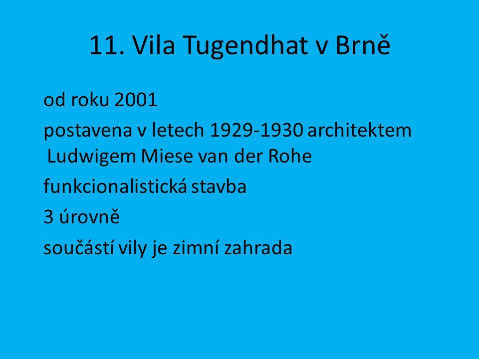 11. Vila Tugendhat v Brně od roku 2001 postavena v letech 1929-1930 architektem Ludwigem Miese van der Rohe funkcionalistická stavba 3 úrovně součástí
