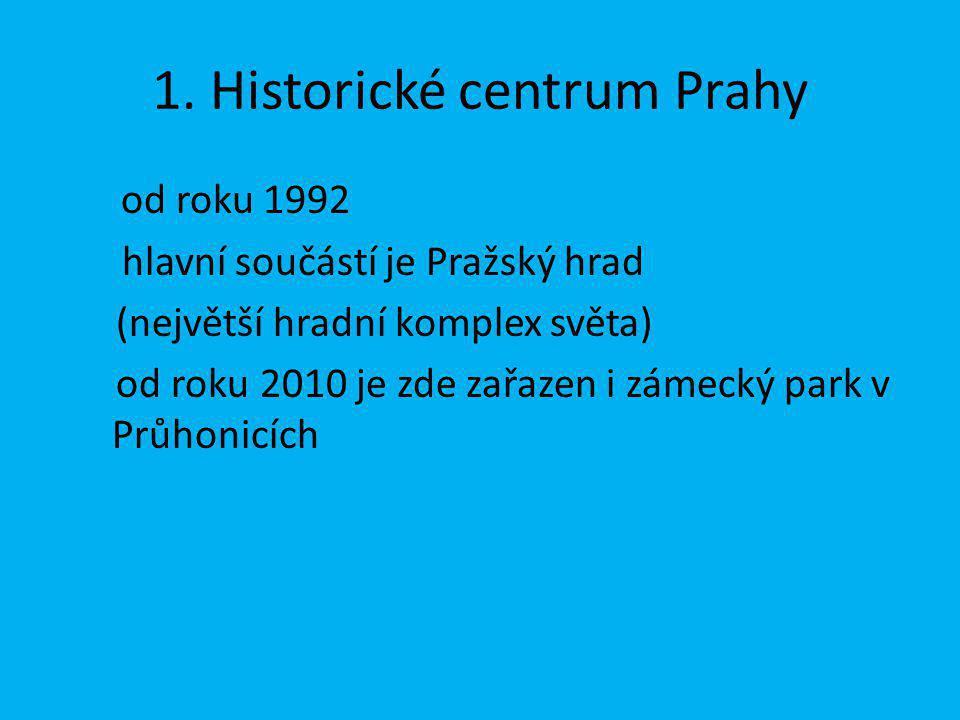 1. Historické centrum Prahy od roku 1992 hlavní součástí je Pražský hrad (největší hradní komplex světa) od roku 2010 je zde zařazen i zámecký park v