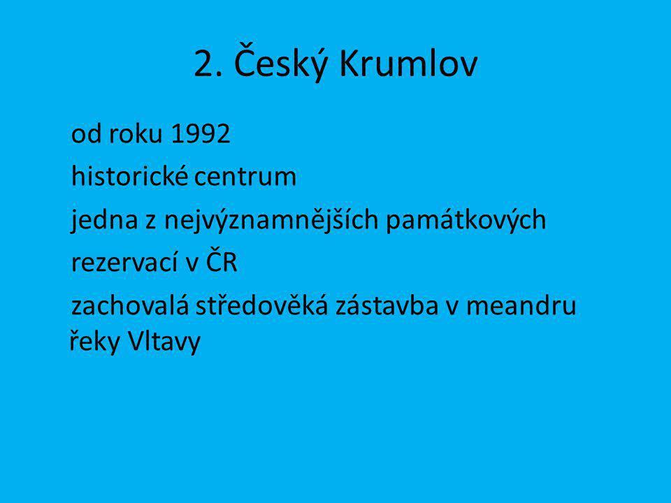 2. Český Krumlov od roku 1992 historické centrum jedna z nejvýznamnějších památkových rezervací v ČR zachovalá středověká zástavba v meandru řeky Vlta