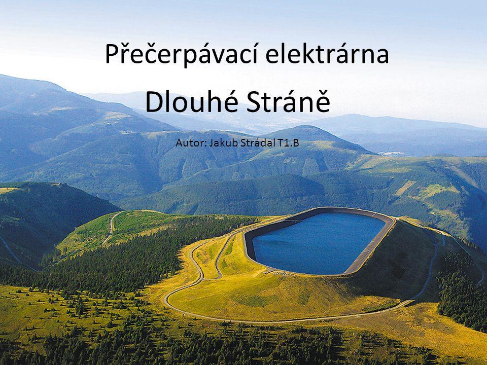 Přečerpávací elektrárna Dlouhé Stráně Autor: Jakub Strádal T1.B