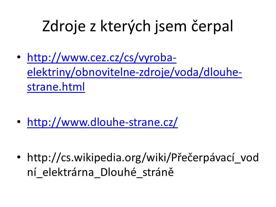Zdroje z kterých jsem čerpal http://www.cez.cz/cs/vyroba- elektriny/obnovitelne-zdroje/voda/dlouhe- strane.html http://www.cez.cz/cs/vyroba- elektriny