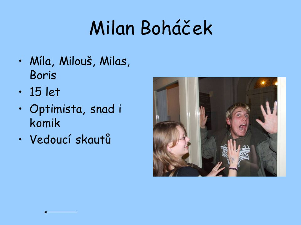 Milan Boháček Míla, Milouš, Milas, Boris 15 let Optimista, snad i komik Vedoucí skautů
