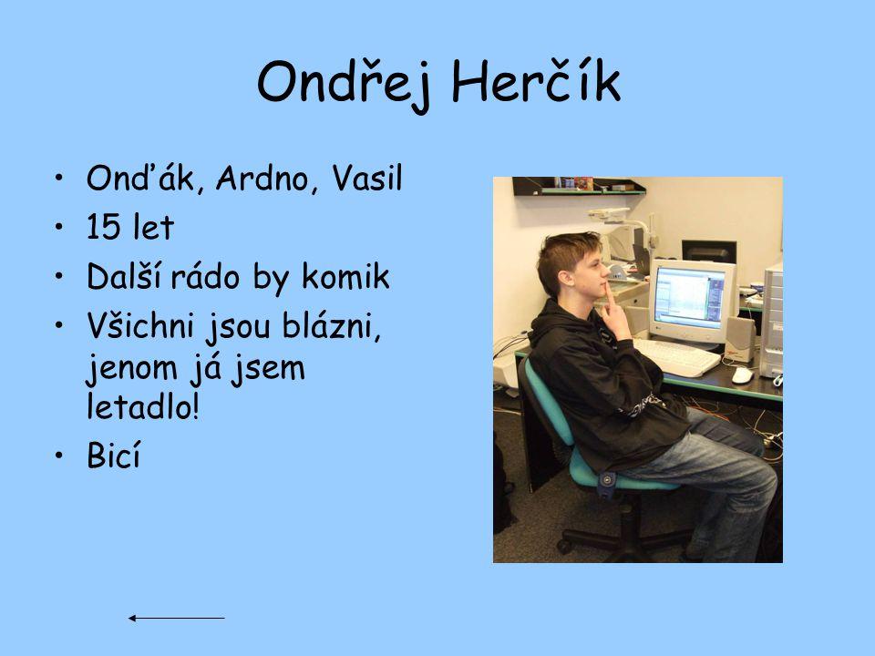 Ondřej Herčík Onďák, Ardno, Vasil 15 let Další rádo by komik Všichni jsou blázni, jenom já jsem letadlo! Bicí
