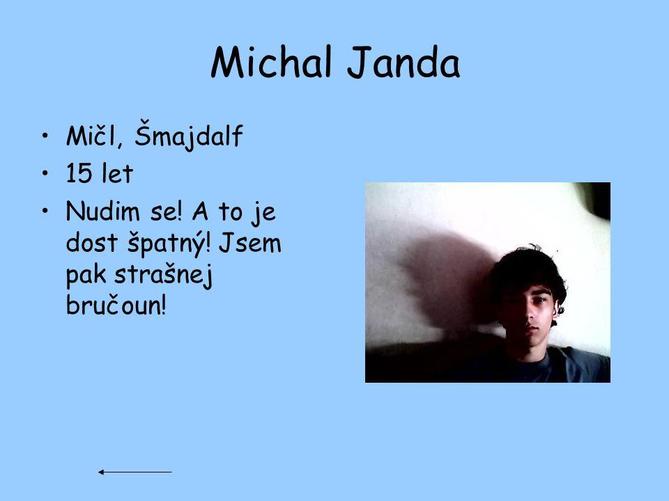 Michal Janda Mičl, Šmajdalf 15 let Nudim se! A to je dost špatný! Jsem pak strašnej bručoun!