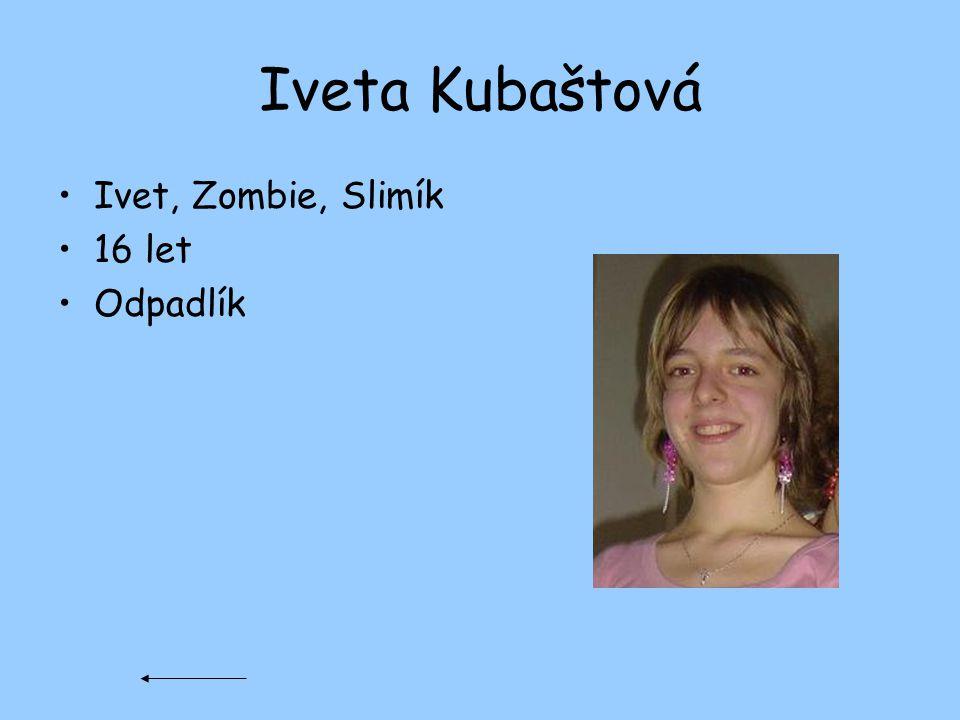 Iveta Kubaštová Ivet, Zombie, Slimík 16 let Odpadlík
