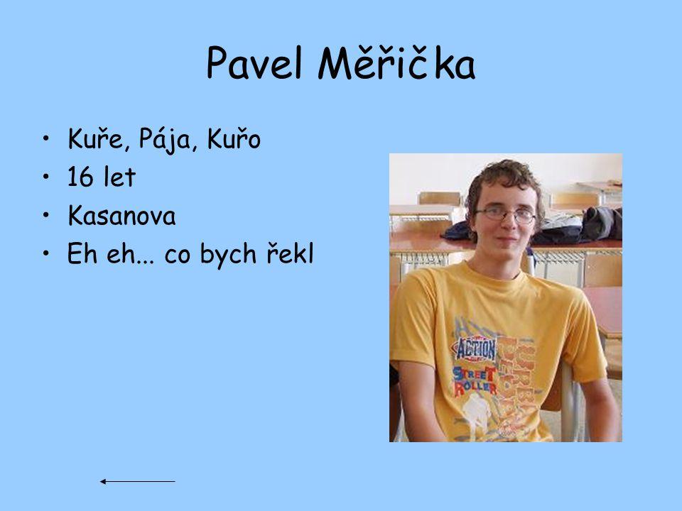 Pavel Měřička Kuře, Pája, Kuřo 16 let Kasanova Eh eh... co bych řekl