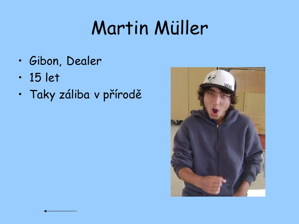 Martin Müller Gibon, Dealer 15 let Taky záliba v přírodě