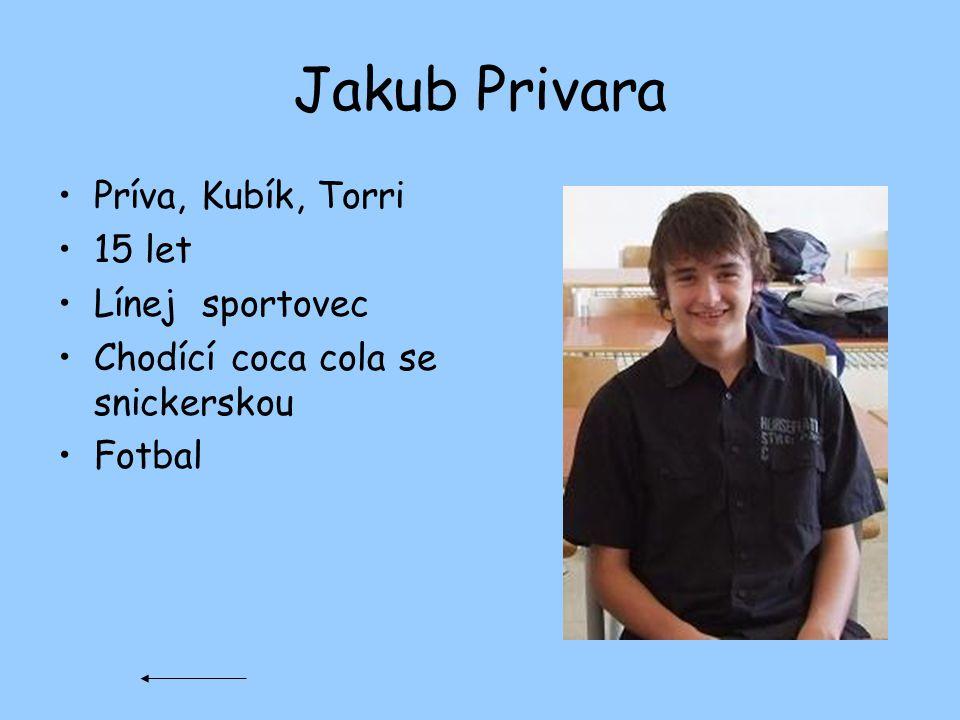 Jakub Privara Príva, Kubík, Torri 15 let Línej sportovec Chodící coca cola se snickerskou Fotbal
