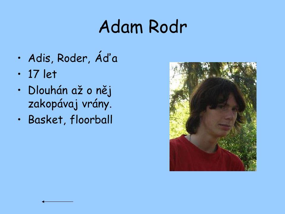 Adam Rodr Adis, Roder, Áďa 17 let Dlouhán až o něj zakopávaj vrány. Basket, floorball