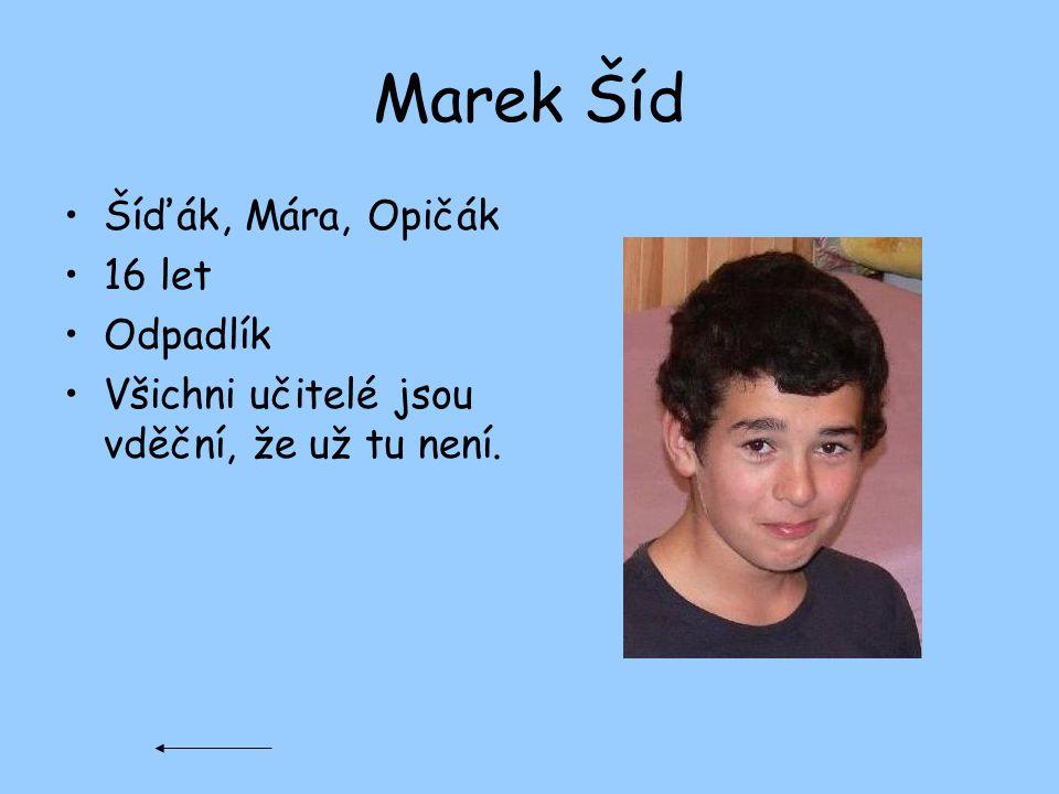 Marek Šíd Šíďák, Mára, Opičák 16 let Odpadlík Všichni učitelé jsou vděční, že už tu není.