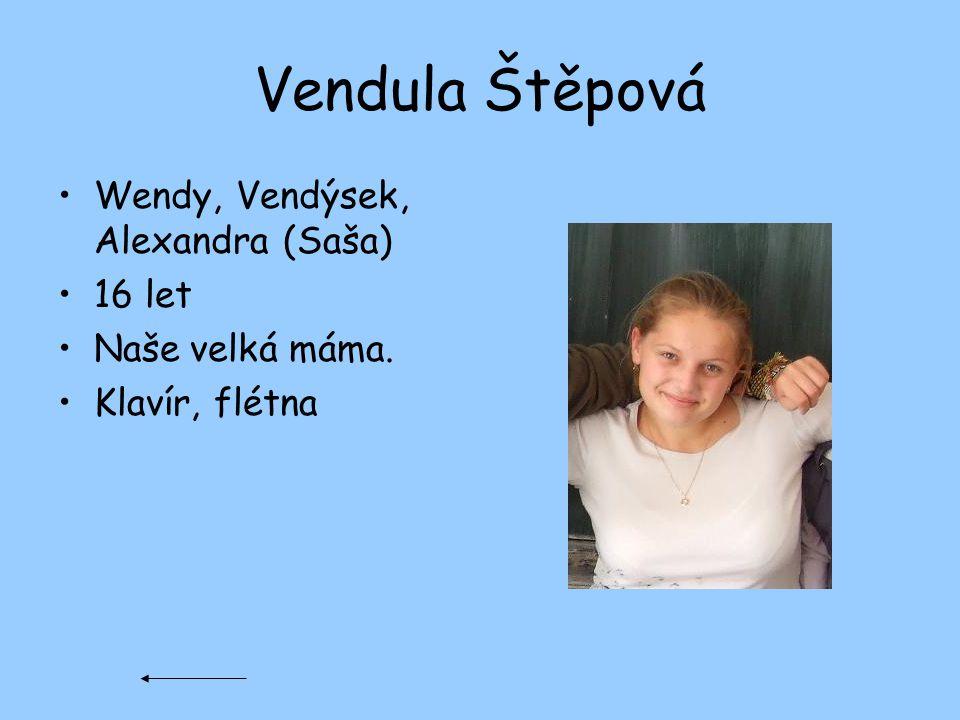 Vendula Štěpová Wendy, Vendýsek, Alexandra (Saša) 16 let Naše velká máma. Klavír, flétna