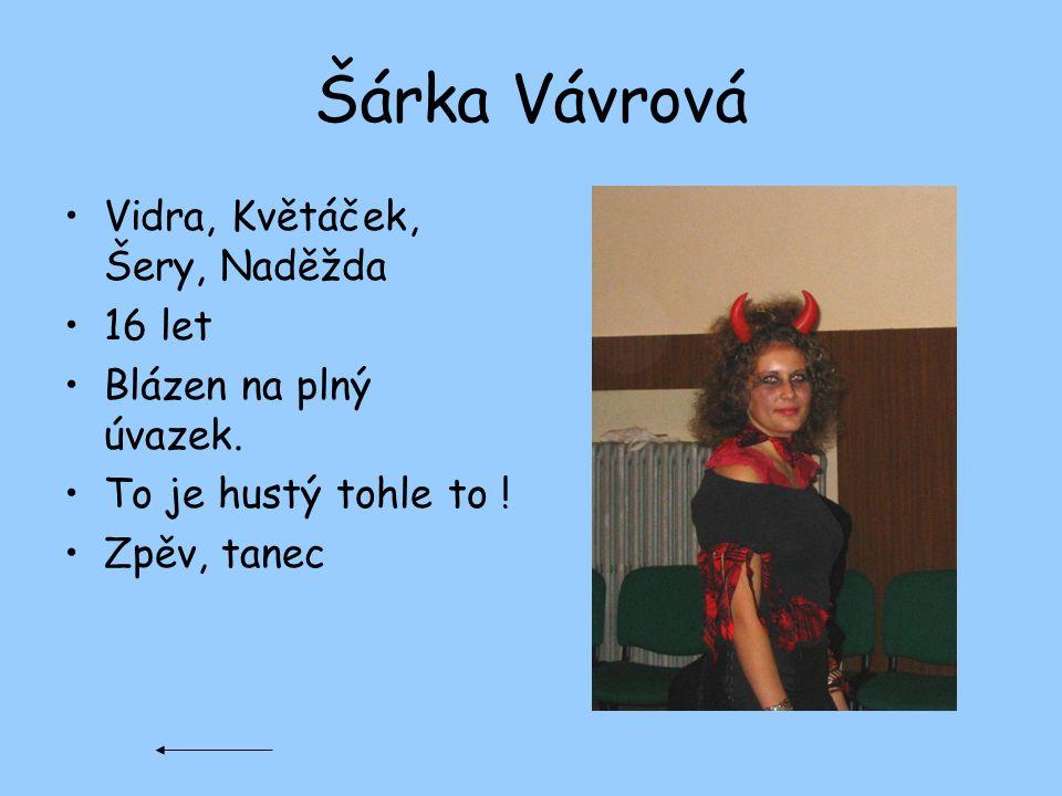 Šárka Vávrová Vidra, Květáček, Šery, Naděžda 16 let Blázen na plný úvazek. To je hustý tohle to ! Zpěv, tanec