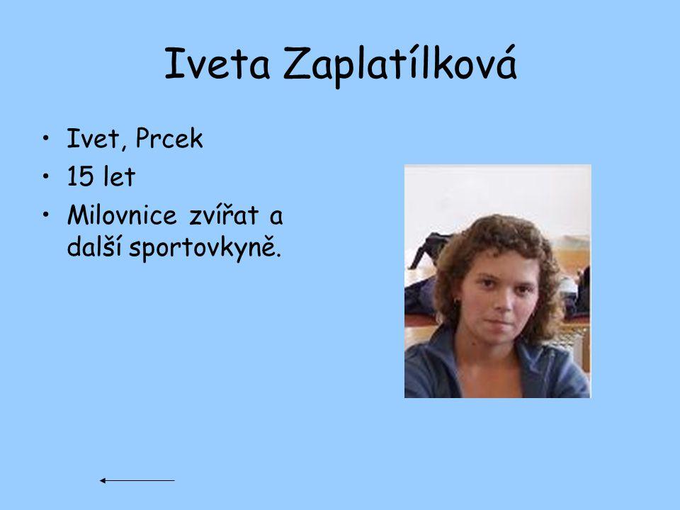 Iveta Zaplatílková Ivet, Prcek 15 let Milovnice zvířat a další sportovkyně.