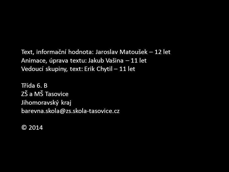 Text, informační hodnota: Jaroslav Matoušek – 12 let Animace, úprava textu: Jakub Vašina – 11 let Vedoucí skupiny, text: Erik Chytil – 11 let Třída 6.