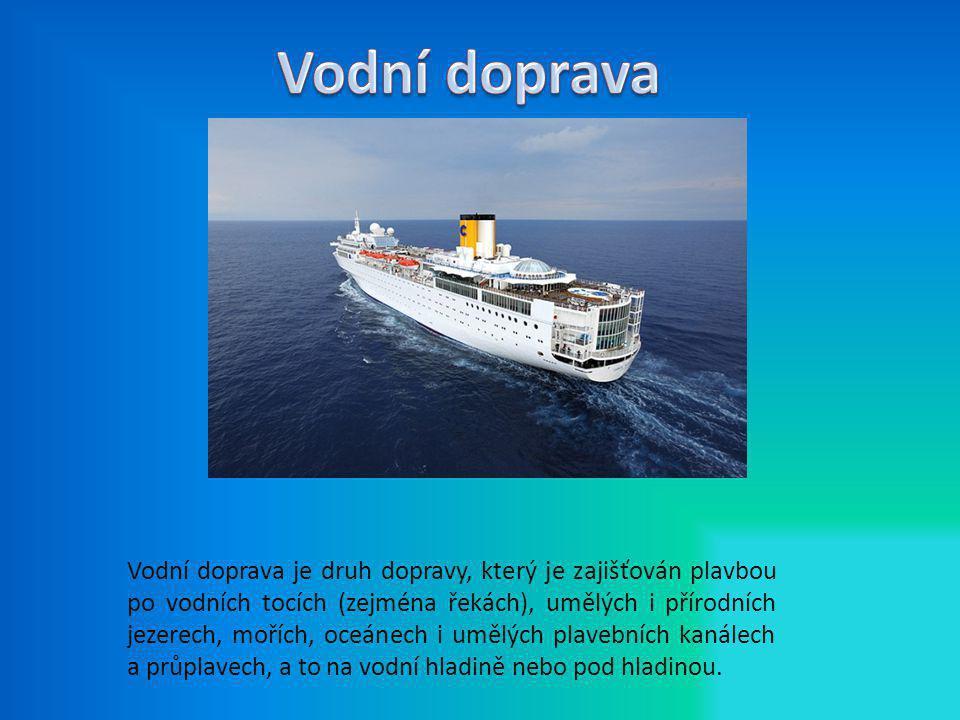 Vodní doprava je druh dopravy, který je zajišťován plavbou po vodních tocích (zejména řekách), umělých i přírodních jezerech, mořích, oceánech i umělý