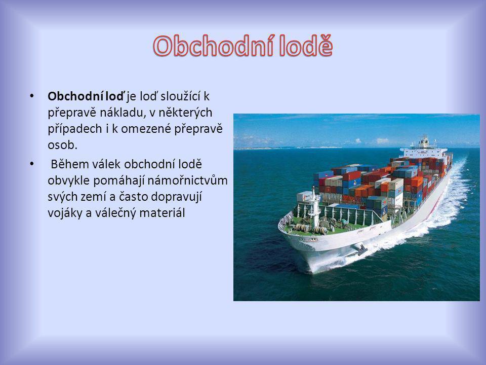 Obchodní loď je loď sloužící k přepravě nákladu, v některých případech i k omezené přepravě osob. Během válek obchodní lodě obvykle pomáhají námořnict