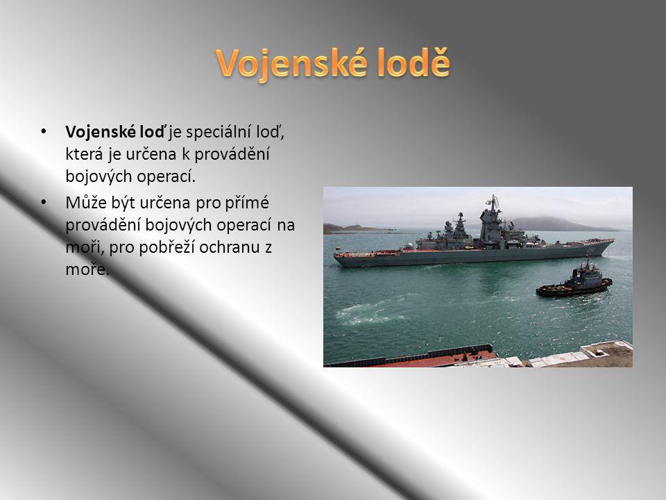 Vojenské loď je speciální loď, která je určena k provádění bojových operací. Může být určena pro přímé provádění bojových operací na moři, pro pobřeží