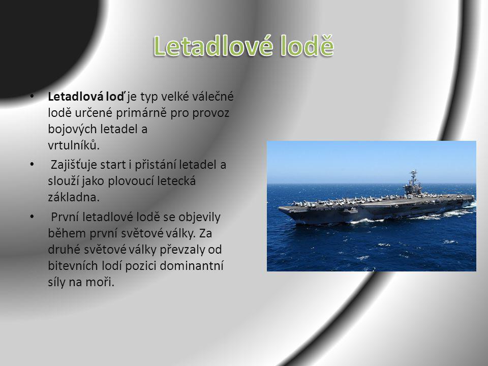 Letadlová loď je typ velké válečné lodě určené primárně pro provoz bojových letadel a vrtulníků. Zajišťuje start i přistání letadel a slouží jako plov
