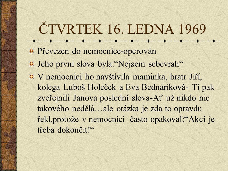 """ČTVRTEK 16. LEDNA 1969 Noc strávil doma a ráno odjel do Prahy Na koleji napsal dopisy a podepsal se """"Pochodeň č.1"""" Kolem 16.hodiny si koupil kbelík s"""