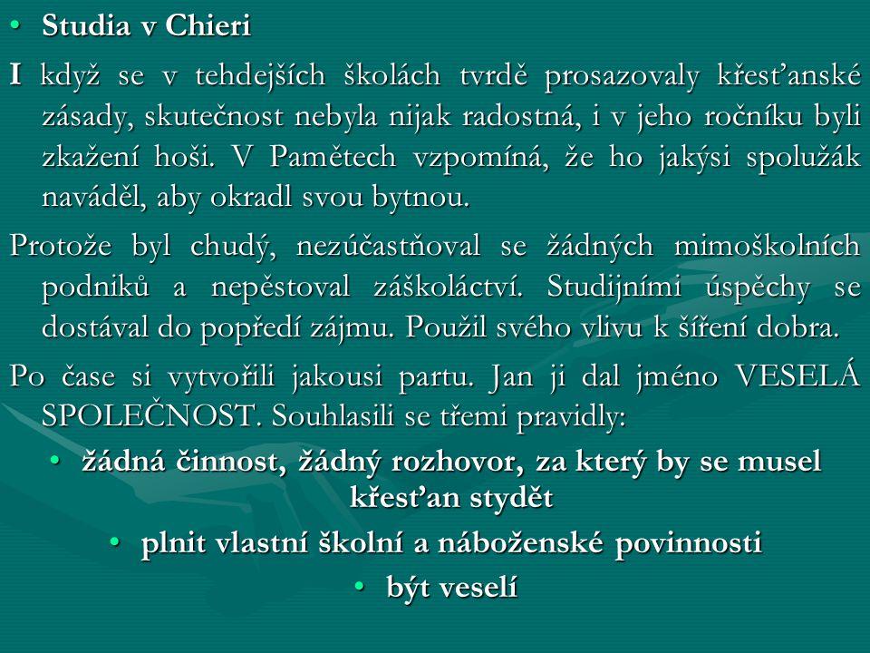Studia v ChieriStudia v Chieri I když se v tehdejších školách tvrdě prosazovaly křesťanské zásady, skutečnost nebyla nijak radostná, i v jeho ročníku