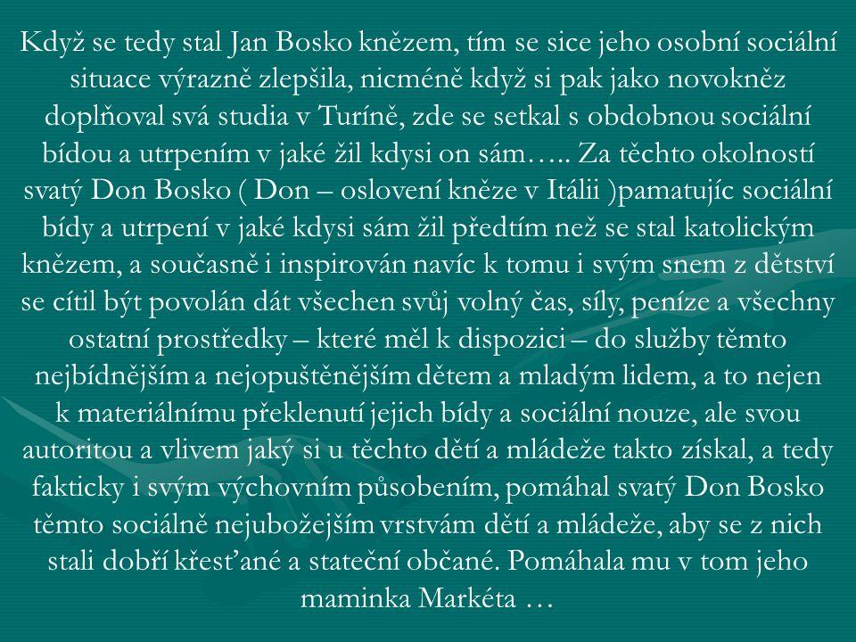 Když se tedy stal Jan Bosko knězem, tím se sice jeho osobní sociální situace výrazně zlepšila, nicméně když si pak jako novokněz doplňoval svá studia