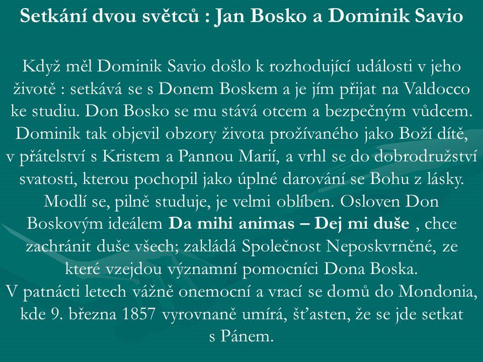 Setkání dvou světců : Jan Bosko a Dominik Savio Když měl Dominik Savio došlo k rozhodující události v jeho životě : setkává se s Donem Boskem a je jím