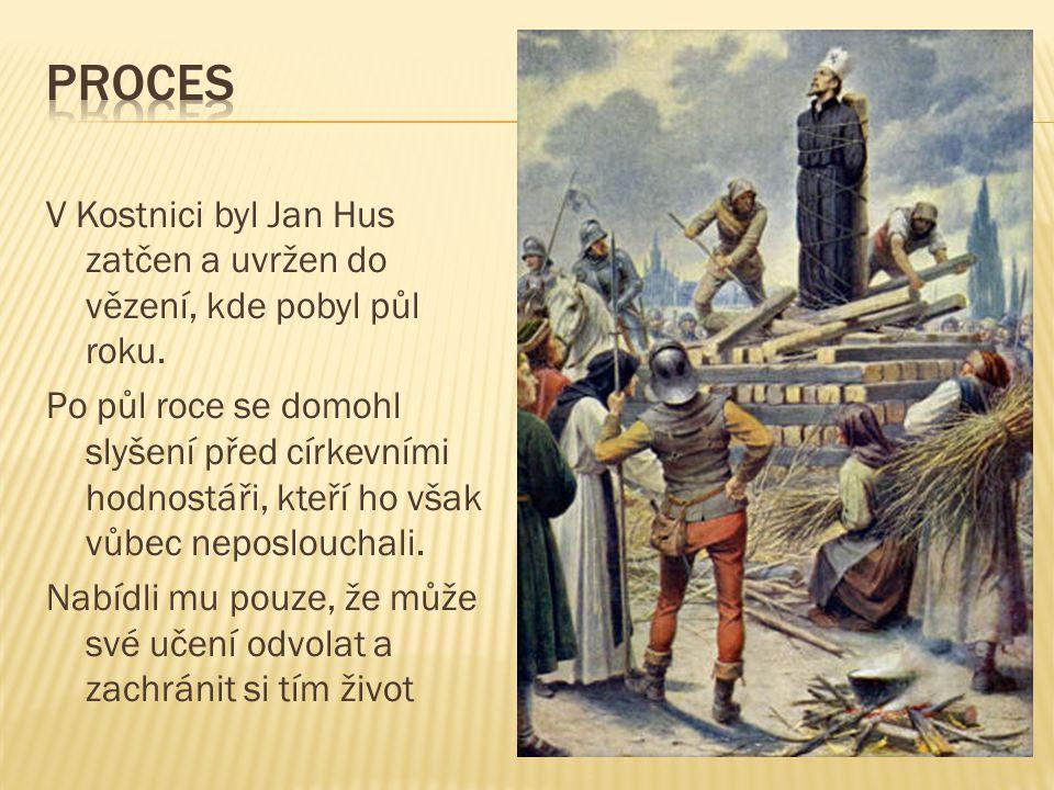 V Kostnici byl Jan Hus zatčen a uvržen do vězení, kde pobyl půl roku.