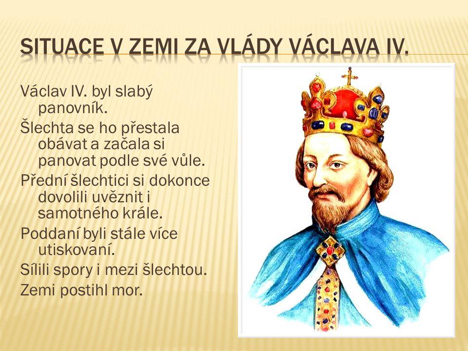 Václav IV.byl slabý panovník. Šlechta se ho přestala obávat a začala si panovat podle své vůle.
