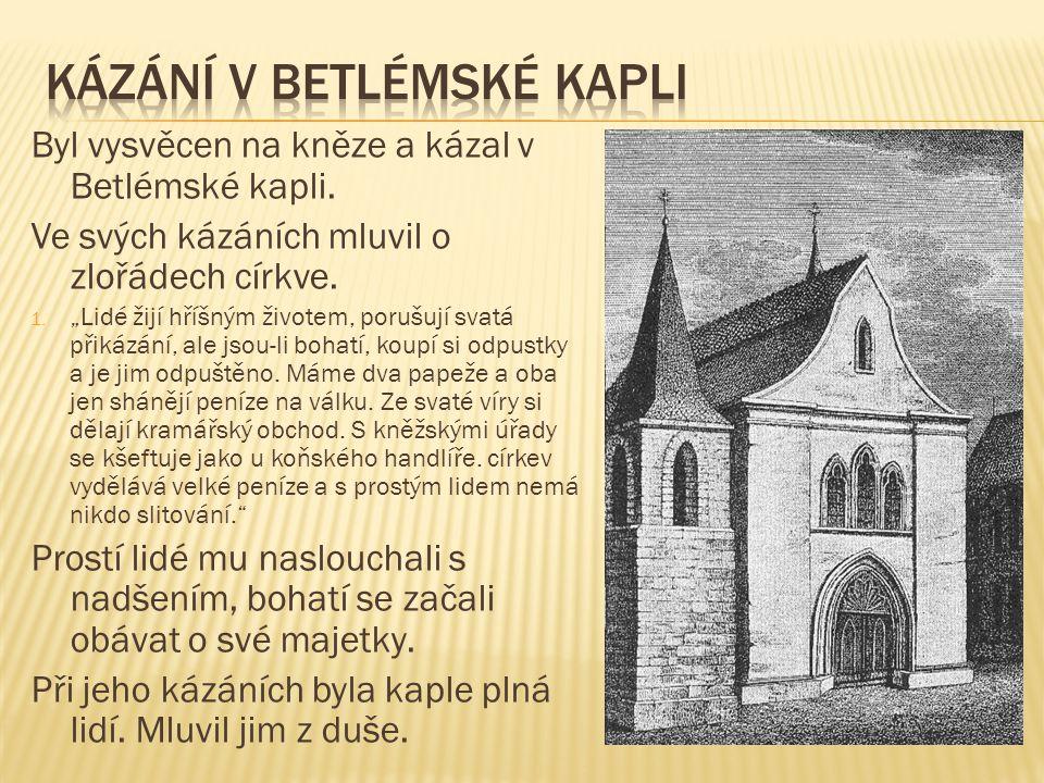 Byl vysvěcen na kněze a kázal v Betlémské kapli.Ve svých kázáních mluvil o zlořádech církve.