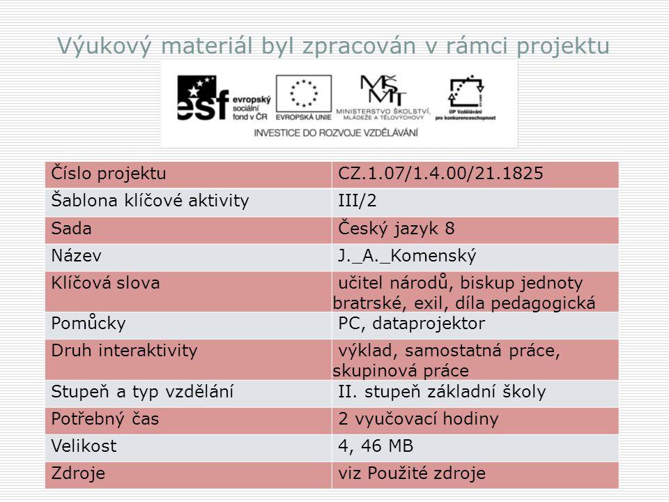 Výukový materiál byl zpracován v rámci projektu Číslo projektu CZ.1.07/1.4.00/21.1825 Šablona klíčové aktivity III/2 Sada Český jazyk 8 Název J._A._Ko