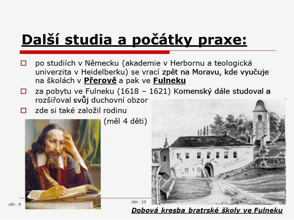Další studia a počátky praxe:  po studiích v Německu (akademie v Herbornu a teologická univerzita v Heidelberku) se vrací zpět na Moravu, kde vyučuje
