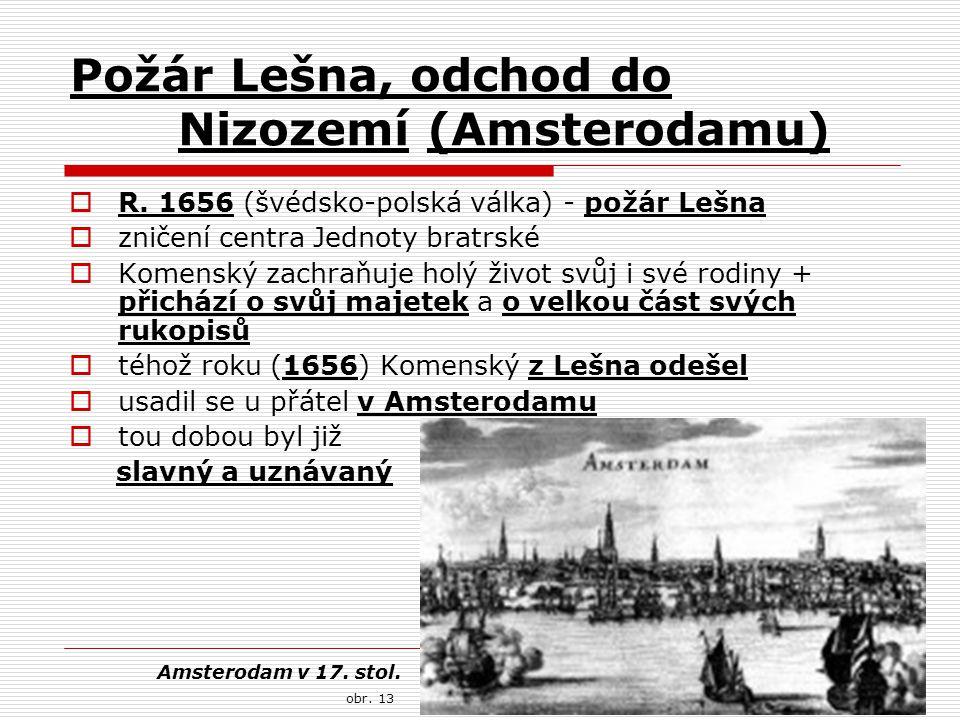Požár Lešna, odchod do Nizozemí (Amsterodamu)  R. 1656 (švédsko-polská válka) - požár Lešna  zničení centra Jednoty bratrské  Komenský zachraňuje h
