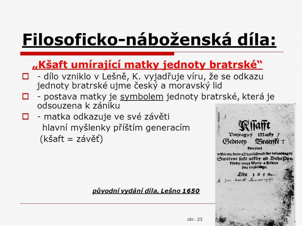 """Filosoficko-náboženská díla: """"Kšaft umírající matky jednoty bratrské""""  - dílo vzniklo v Lešně, K. vyjadřuje víru, že se odkazu jednoty bratrské ujme"""