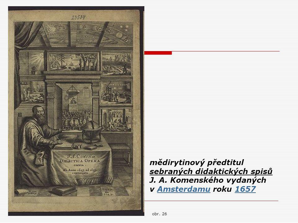 mědirytinový předtitul sebraných didaktických spisů J. A. Komenského vydaných v Amsterdamu roku 1657Amsterdamu1657 obr. 26