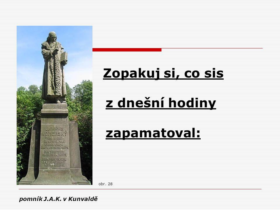 Zopakuj si, co sis z dnešní hodiny zapamatoval: pomník J.A.K. v Kunvaldě obr. 28