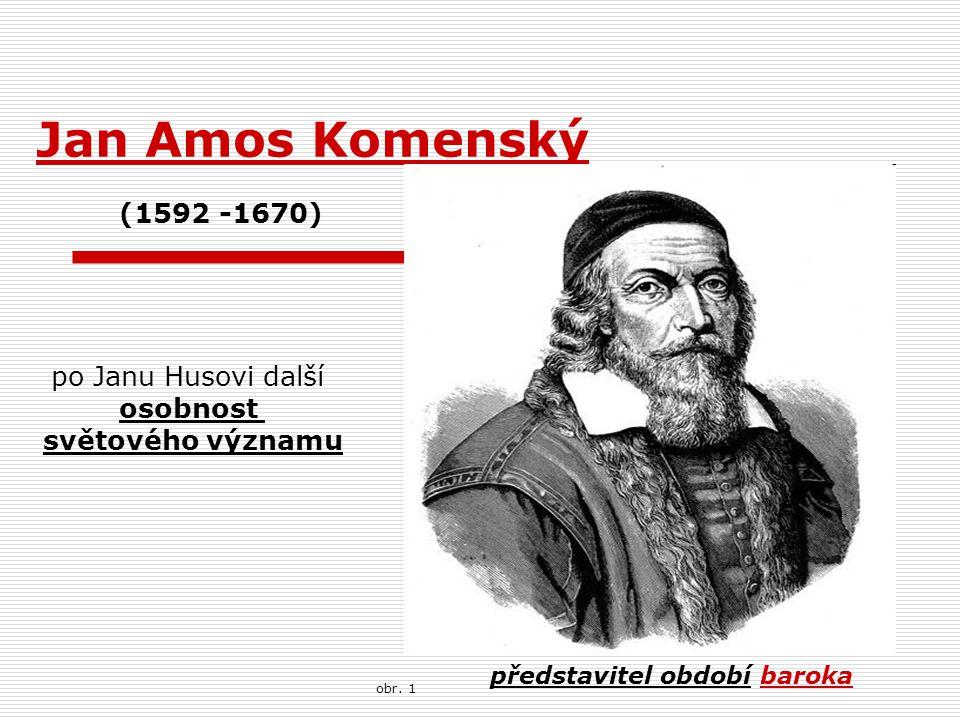 Jan Amos Komenský (1592 -1670) představitel období baroka po Janu Husovi další osobnost světového významu obr. 1