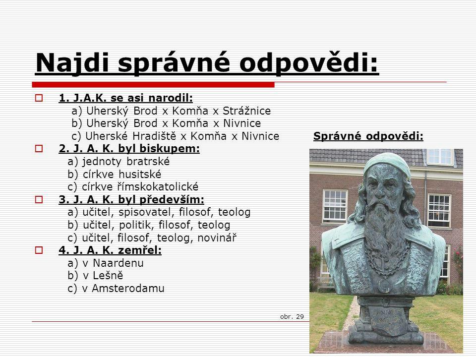 Najdi správné odpovědi:  1. J.A.K. se asi narodil: a) Uherský Brod x Komňa x Strážnice b) Uherský Brod x Komňa x Nivnice c) Uherské Hradiště x Komňa