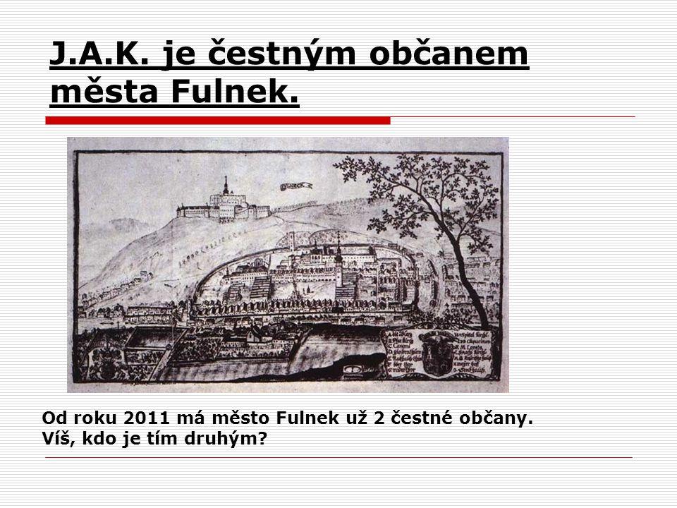 J.A.K. je čestným občanem města Fulnek. ) Od roku 2011 má město Fulnek už 2 čestné občany. Víš, kdo je tím druhým? obr. 31