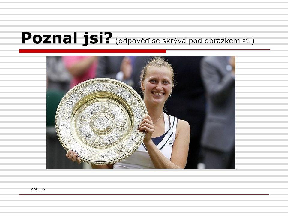 Poznal jsi? (odpověď se skrývá pod obrázkem ) Petra Kvitová vítězka Wimbledonu 2011 obr. 32