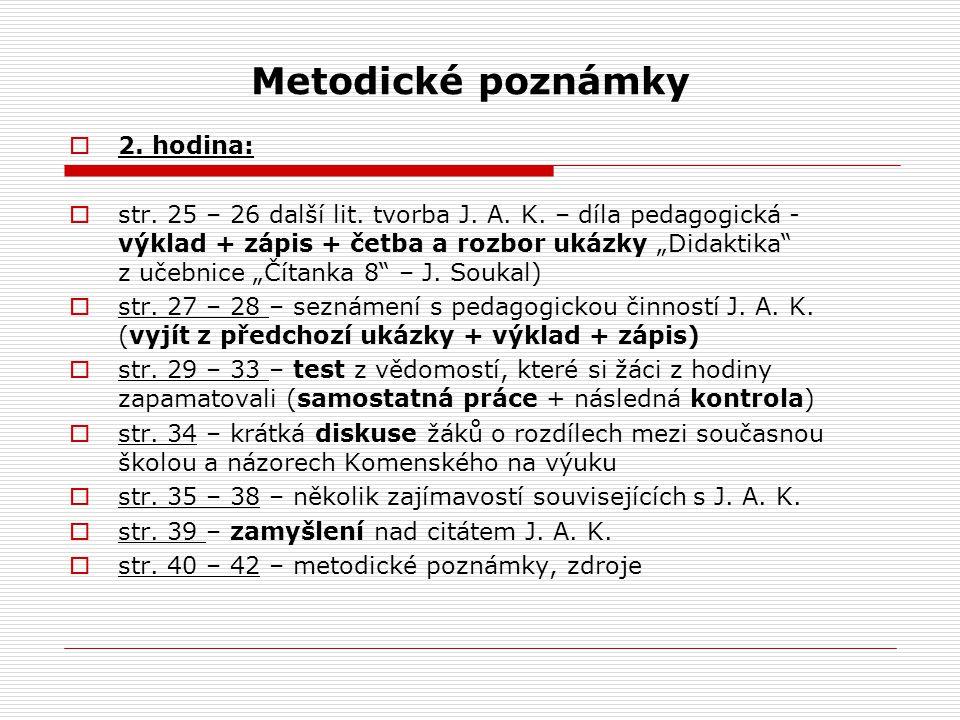 """Metodické poznámky  2. hodina:  str. 25 – 26 další lit. tvorba J. A. K. – díla pedagogická - výklad + zápis + četba a rozbor ukázky """"Didaktika"""" z uč"""