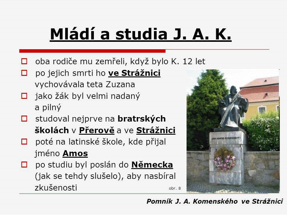 Mládí a studia J. A. K.  oba rodiče mu zemřeli, když bylo K. 12 let  po jejich smrti ho ve Strážnici vychovávala teta Zuzana  jako žák byl velmi na