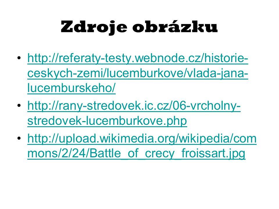 Zdroje obrázku http://referaty-testy.webnode.cz/historie- ceskych-zemi/lucemburkove/vlada-jana- lucemburskeho/http://referaty-testy.webnode.cz/histori